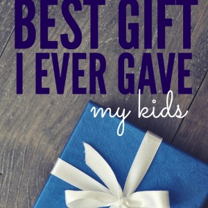 The Best Gift I ever gave my Kids