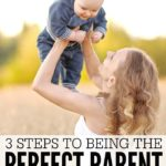 People always say there's no such thing as the perfect parent, but they're wrong. These 3 steps are guaranteed to make you the perfect parent.