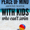How to have peace of mind around water with kids who can't swim.