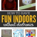 Must try activities for rainy or snowy days! The kids can have fun indoors without electronics while parents stay sane.