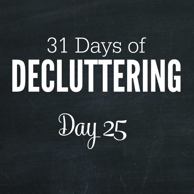 31 Days of Decluttering day 25