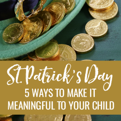 5 Ways to Make St. Patrick's Day Meaningful to Your Child