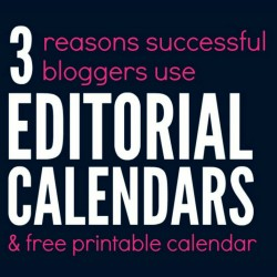 3 Reasons Successful Bloggers use Editorial Calendars and Free Printables