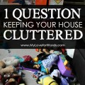 If you've tried to declutter, but it never seems to happen, you're probably asking yourself this question, and it's ruining your decluttering efforts! Asking yourself a different question can help you to finally clear the clutter and create the peaceful, organized, decluttered home you've always wanted.