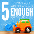 Are you feeling overwhelmed, frustrated, and exhausted on a regular basis? Chances are you could be asking more of the people in your life, especially your kids. These are 5 Signs you aren't asking enough of your kids.