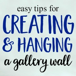 Easy tips for creating and hanging a gallery wall