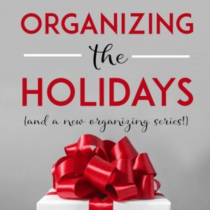 Organizing the Holidays {& A New Organizing Series!}