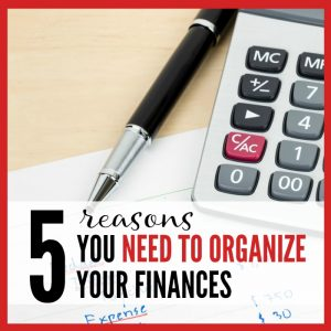 5 Reasons You Need to Organize Your Finances