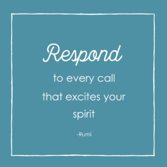 respond to every call that excited your spirit