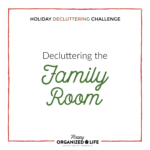 It's hard to relax in a messy space, which is why we're going to declutter our family rooms! Follow these simply steps to rid your family room of clutter and start loving your home again.